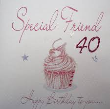 for a special friend on your 40th birthday card amazon co uk