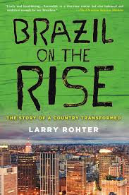 brazil on the rise the story of a country transformed larry