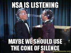 Nsa Meme - nsa is listening maybe we should use the cone of silence make a meme