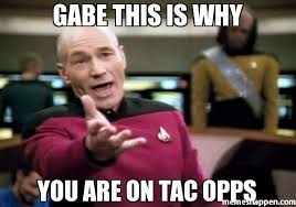 Drywall Meme - gabe this is why you are on tac opps meme picard wtf 22548
