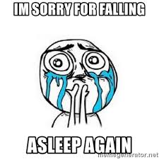 Meme Phone Falling On Face - im sorry for falling asleep again crying face meme generator