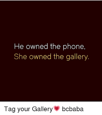 Image Gallery Stick Memes - he owned the phone she owned the gallery tag your gallery bcbaba
