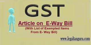 rule related to e way bill i exempted items from e way bill i cgst