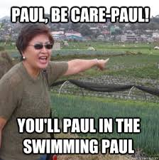 Paul Meme - paul be care paul you ll paul in the swimming paul angry
