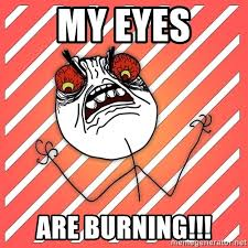 My Eyes Meme - my eyes are burning ihate meme generator