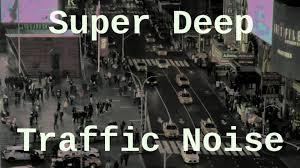super deep traffic noise 12 hours youtube