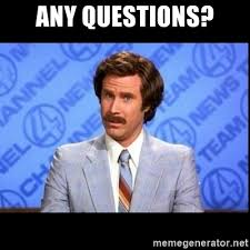 Any Questions Meme - any questions ron burgundy questions meme generator
