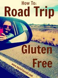 how to road trip gluten free gluten free diet celiac and glutenfree
