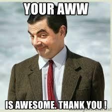 Aww Thank You Meme - your aww is awesome thank you mr bean meme generator