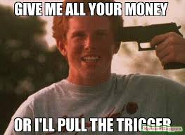 Show Me The Money Meme - give me all your money or i ll pull the trigger meme le gun guy