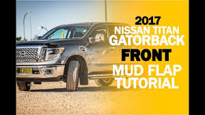 nissan titan mud flaps 2017 nissan titan front gatorback rubber mud flap kit installation