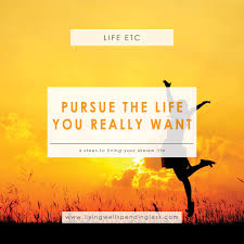 life dream pursue the life you really want 4 steps to live your dream life