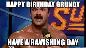 Rude Happy Birthday Meme - happy birthday grundy have a ravishing day rick rude meme generator
