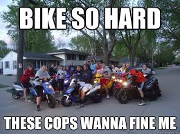 Funny Biker Memes - bike so hard these cops wanna fine me biker gang quickmeme