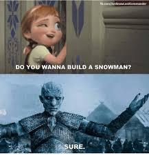 Do You Want To Build A Snowman Meme - fbcomjon snowlordcommander do you wanna build a snowman sure do