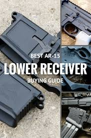 need help finding the best ar 15 lower receiver for your next