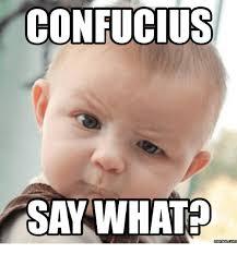 Say What Meme - confucius say what memesacom confucius meme on me me
