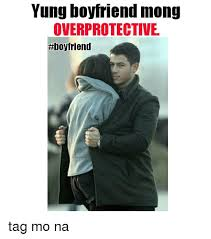 Over Protective Boyfriend Meme Foto - yung boyfriend mong overprotective tag mo na tagged meme on