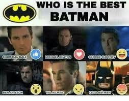 Val Kilmer Batman Meme - christian bale ben affleck who best batman keaton michae george