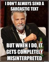 Sarcastic Memes - i don t always send a sarcastic text weknowmemes