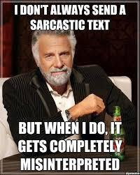 Sarcastic Meme - i don t always send a sarcastic text weknowmemes