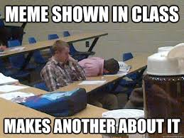 In Class Meme - meme shown in class makes another about it average lehigh student