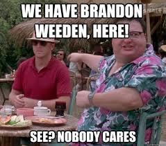 Brandon Weeden Memes - we have brandon weeden here see nobody cares we got dodgson
