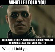 Michael Sam Memes - what ifi told you nfl memes therewereother players besidesjohnny