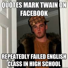 Mark Twain Memes - quotes mark twain on facebook repeatedly failed english class in