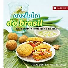 brasilianische küche die küche brasiliens die küchen der welt