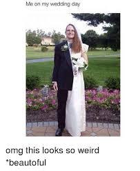 Wedding Day Meme - me on my wedding day omg this looks so weird beautoful so weird