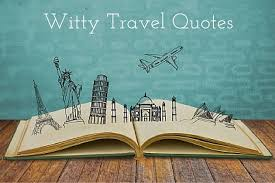 witty travel quotes that would make you smile and travel miss