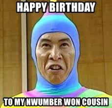 Asian Birthday Meme - happy birthday to my nwumber won cousin asian guy birthday meme