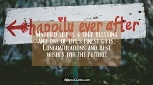 Best Wishes For Wedding Couple Married Life Is A True Blessing And One Of Life U0027s Finest Gifts