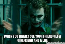 Get A Life Meme - you finally see your friend get a girlfriend and a life