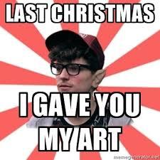 Last Christmas Meme - last christmas i gave you my art hipster elf meme generator