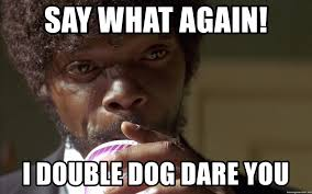 Say What Again Meme - say what again i double dog dare you pulp fiction jules meme