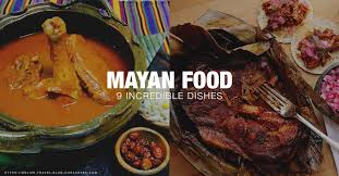 cuisine dishes mayan food 9 awesome dishes you should try