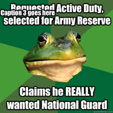 Army Reserve Meme - requested active duty selected for army reserve claims he really