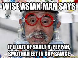 Asian Man Meme - wise asian man says if u out of sahlt n peppah smothah eet in