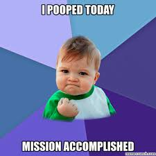 I Pooped Today Meme - pooped today