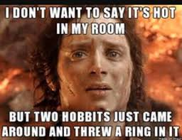 you know it s hot when movie humor lotr meme