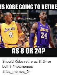 Kobe Memes - is kobe going to retire memes 24 as 8 or 24 should kobe retire as