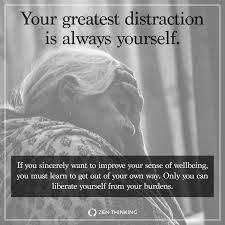 your greatest distraction is always yourself zen thinking
