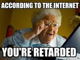 Youre Retarded Meme - re retarded