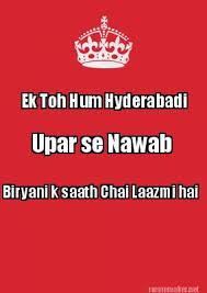 Funny Hyderabadi Memes - meme maker ek toh hum hyderabadi upar se nawab biryani k saath