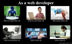 Web Developer Meme - as a web developer programming fun hub