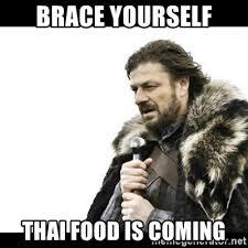 Thai Food Meme - brace yourself thai food is coming winter is coming meme generator