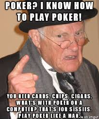 Poker Meme - online versus offline poker enjoy your time playing at a casino