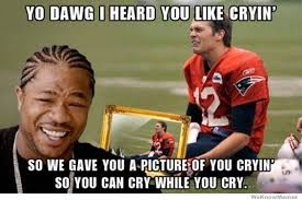 Super Bowl Sunday Meme - tom brady cry xhibit is it funny or offensive